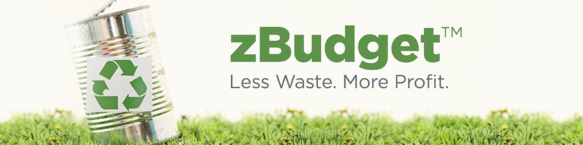 zBudget™ Less Waste. More Profit.